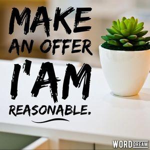 Make an offer I'am reasonable.